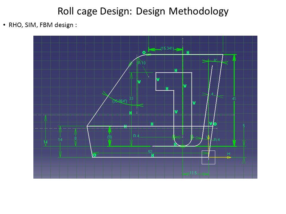 Roll cage Design: Finite Element Analysis Torsional Rigidity Flexural Rigidity Torsional rigidity: 2500Nm/deg Stress Induced: 288MPa Stress Induced: 107 MPa