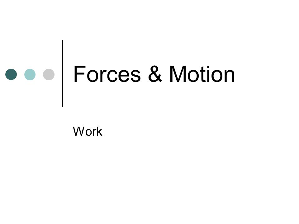Work – force exerted on an object that causes it to move some distance Work = Force x Distance Force is still measured in Newtons Distance is measured in meters So….