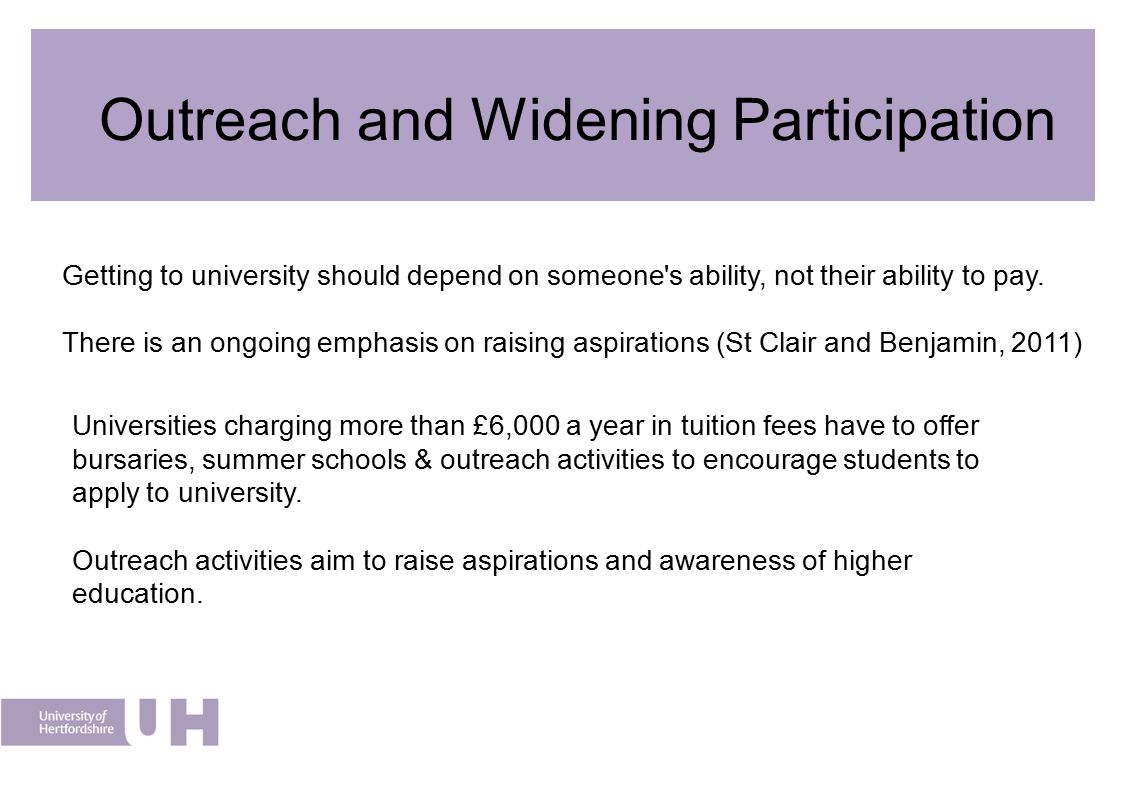 Outreach and Widening Participation The Outreach & Widening Participation team at the University of Hertfordshire aims to provide advice, support and encouragement to increase student numbers in higher education from under-represented groups.