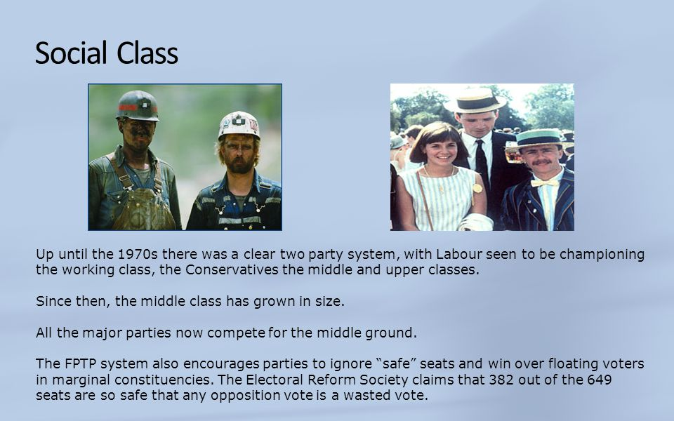 Social Class and First Past the Post It is the party which wins the most seats throughout the country who wins UK General Elections.