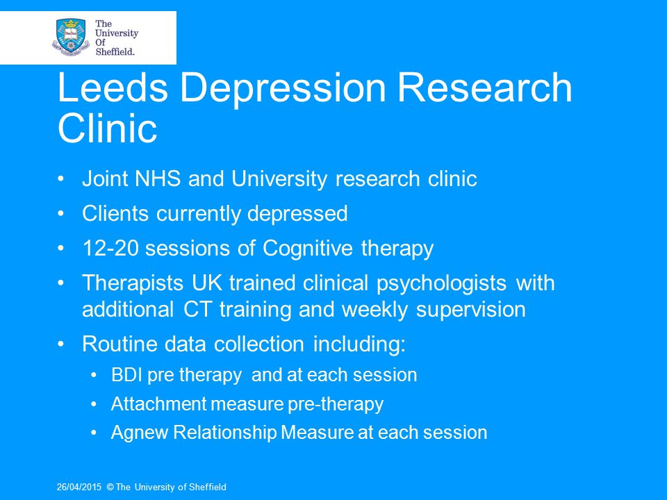 26/04/2015© The University of Sheffield Therapy Completion vs Non- completion Outcome differences 24/94 clients did not complete therapy.