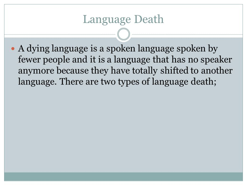 Partial language death It is related to language shift phenomenon found in the immigrant groups in their new land.