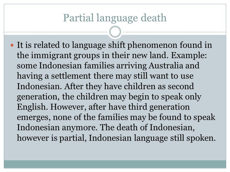 Total language death It happens when that language has no more speakers left.