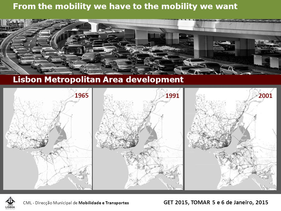 CML - Direcção Municipal de Mobilidade e Transportes VISÃO ESTRATÉGICA DA MOBILIDADE - VEM Lx Promoting intermodality Lisbon Metropolitan Area demography From the mobility we have to the mobility we want