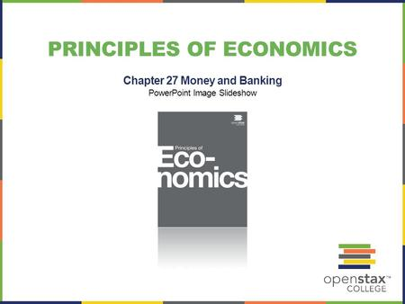 PRINCIPLES OF ECONOMICS Chapter 27 Money and Banking PowerPoint Image Slideshow.