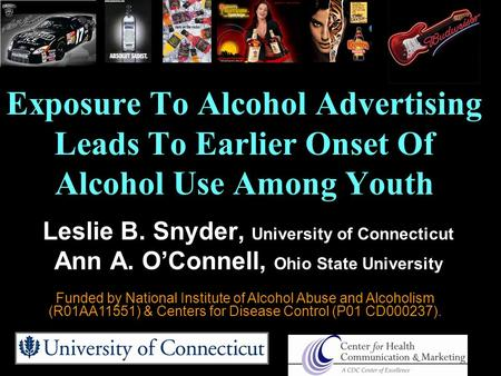 Leslie B. Snyder, University of Connecticut Ann A. O'Connell, Ohio State University Exposure To Alcohol Advertising Leads To Earlier Onset Of Alcohol Use.