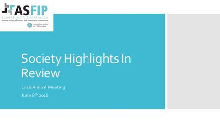 Society Highlights In Review 2016 Annual Meeting June 8 th 2016.