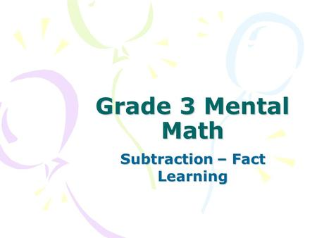 Grade 3 Mental Math Subtraction – Fact Learning. C: Subtraction – Fact Learning Strategies There are 4 subtraction fact Learning strategies: –Think Addition.
