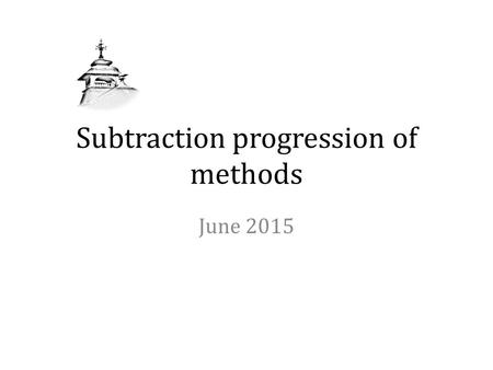 Subtraction progression of methods June 2015. Reception - Subtraction 1 less than 5 is? 2 less than 5 is? 1 less than 7? 4 4,3 6 7 Say which is one or.