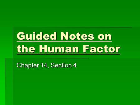 Guided Notes on the Human Factor Chapter 14, Section 4.