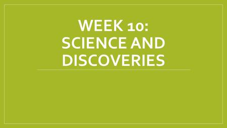 WEEK 10: SCIENCE AND DISCOVERIES. Agenda 1. Photos 2. Lesson 3. Movie 4. Discussion.