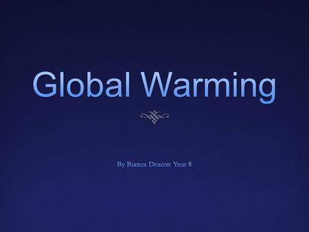 What Is Global Warming?What Is Global Warming?  Global warming is the average temperature rising over the years, because we are over populating and creating.