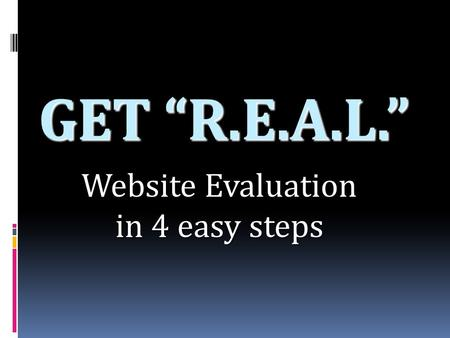 "GET ""R.E.A.L."" Website Evaluation in 4 easy steps."
