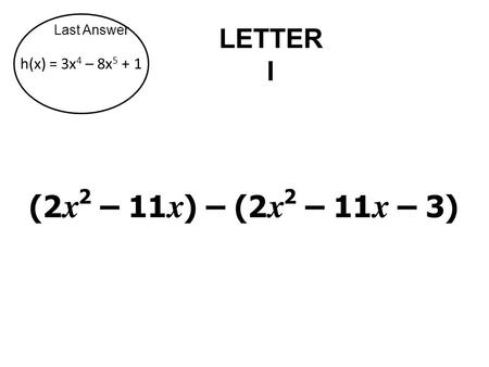 Last Answer LETTER I h(x) = 3x 4 – 8x 5 + 1. Last Answer LETTER R Without graphing, solve this polynomial: y = x 3 – 12x 2 + 32x.