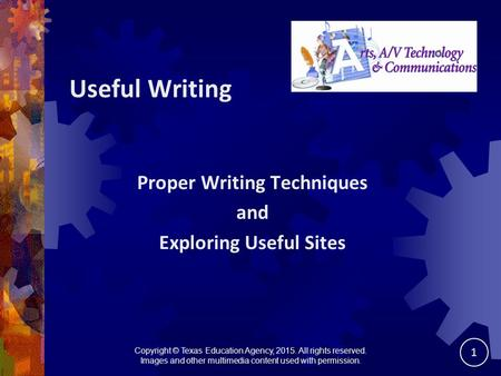 Useful Writing Proper Writing Techniques and Exploring Useful Sites Copyright © Texas Education Agency, 2015. All rights reserved. Images and other multimedia.