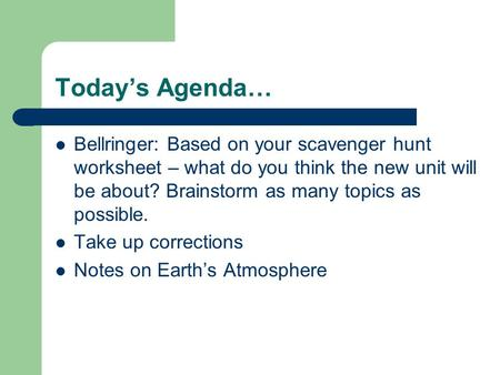 Today's Agenda… Bellringer: Based on your scavenger hunt worksheet – what do you think the new unit will be about? Brainstorm as many topics as possible.