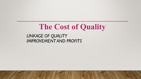 LINKAGE OF QUALITY IMPROVEMENT AND PROFITS The Cost of Quality.