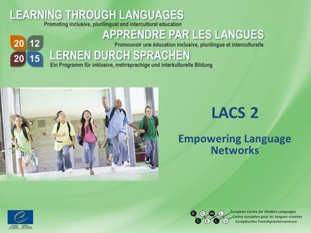 LACS 2 Empowering Language Networks. LACS 2: Empowering Language Networks The project will mediate between ECML projects and language teacher associations.