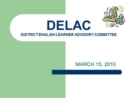 DELAC DISTRICT ENGLISH LEARNER ADVISORY COMMITTEE MARCH 15, 2010.