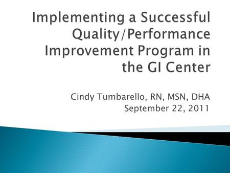 Cindy Tumbarello, RN, MSN, DHA September 22, 2011.