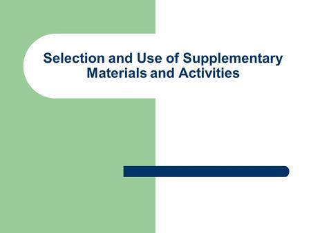 Selection and Use of Supplementary Materials and Activities