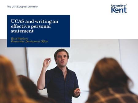WRITING THE UCAS PERSONAL STATEMENT Careers Advice for Parents