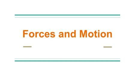 Forces and Motion. What is Forces and Motion? Here's a quick overview. Don't worry, we'll go over it piece by piece.