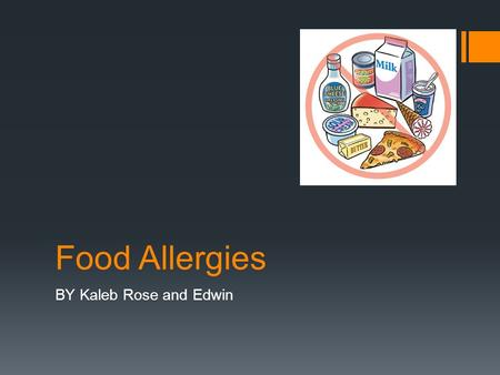 Food Allergies BY Kaleb Rose and Edwin. What are food Allergies  When you have a food allergy, your immune system mistakenly identifies a specific food.