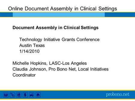 Online Document Assembly in Clinical Settings Document Assembly in Clinical Settings Technology Initiative Grants Conference Austin Texas 1/14/2010 Michelle.