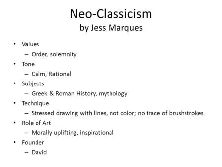 Neo-Classicism by Jess Marques Values – Order, solemnity Tone – Calm, Rational Subjects – Greek & Roman History, mythology Technique – Stressed drawing.