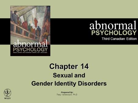 Abnormal PSYCHOLOGY Third Canadian Edition Prepared by: Tracy Vaillancourt, Ph.D. Chapter 14 Sexual and Gender Identity Disorders.