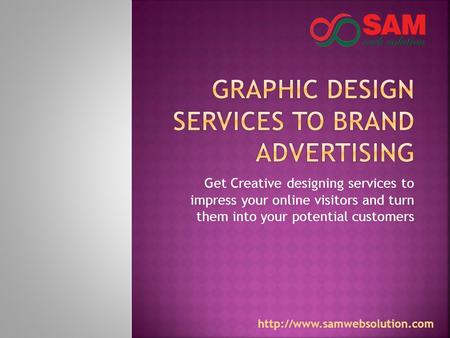 Get Creative designing services to impress your online visitors and turn them into your potential customers