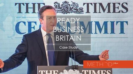 Case Study READY BUSINESS BRITAIN. 2 Vodafone 2015-16 The Times, Times Online, Tablet edition CLIENT: CAMPAIGN DATE: PUBLICATION: CAMPAIGN ELEMENTS: READY.