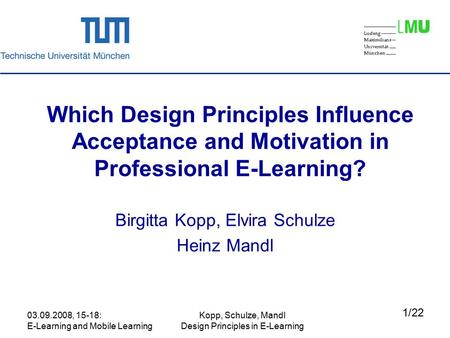 03.09.2008, 15-18: E-Learning and Mobile Learning Kopp, Schulze, Mandl Design Principles in E-Learning Which Design Principles Influence Acceptance and.