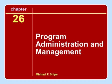 Michael F. Shipe chapter 26 Program Administration and Management.
