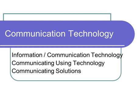 Communication Technology Information / Communication Technology Communicating Using Technology Communicating Solutions.