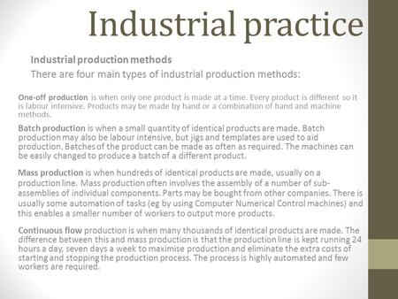 Industrial practice Industrial production methods There are four main types of industrial production methods: One-off production is when only one product.