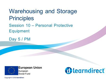 Warehousing and Storage Principles Session 10 – Personal Protective Equipment Day 5 / PM.