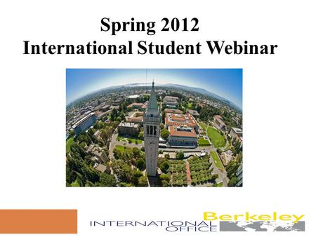 Spring 2012 International Student Webinar. Today's Agenda  University of California, Berkeley  Berkeley International Office (BIO)  International Student.