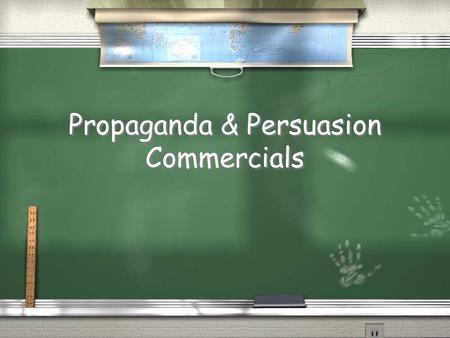 Propaganda & Persuasion Commercials. What you will do Learn to identify the types of propaganda & persuasion. Create a product to market. Write a script.