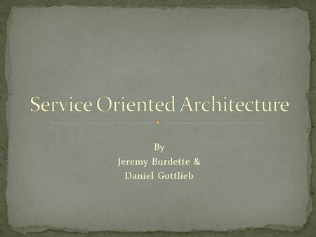 "By Jeremy Burdette & Daniel Gottlieb. It is an architecture It is not a technology May not fit all businesses ""Service"" doesn't mean Web Service It is."
