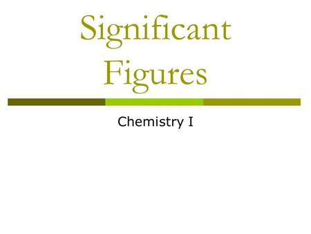 Significant Figures Chemistry I. Significant Figures The numbers reported in a measurement are limited by the measuring tool Significant figures in a.