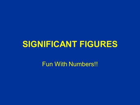SIGNIFICANT FIGURES Fun With Numbers!!. SIGNIFICANT FIGURES Significant figures are all numbers in a measurement that show the level of accuracy to which.