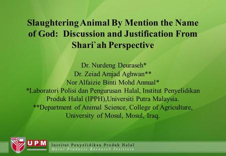 Slaughtering Animal By Mention the Name of God: Discussion and Justification From Shari`ah Perspective Dr. Nurdeng Deuraseh* Dr. Zeiad Amjad Aghwan** Nor.