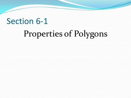 Section 6-1 Properties of Polygons. Classifying Polygons Polygon: Closed plane figure with at least three sides that are segments intersecting only at.