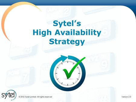 Click to edit Master title style Sytel's High Availability Strategy © 2012 Sytel Limited. All rights reservedVersion 2.5.