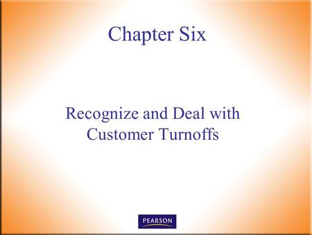 Chapter Six Recognize and Deal with Customer Turnoffs.