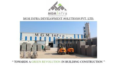 "MGM INFRA DEVELOPMENT SOLUTIONS PVT. LTD. "" TOWARDS A GREEN REVOLUTION IN BUILDING CONSTRUCTION """
