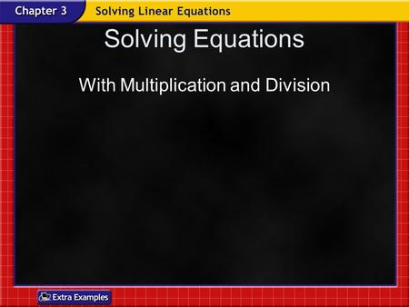 Solving Equations With Multiplication and Division.
