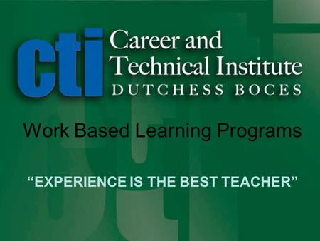 "Work Based Learning Programs ""EXPERIENCE IS THE BEST TEACHER"""